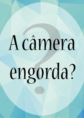 A-câmera-engorda-t-